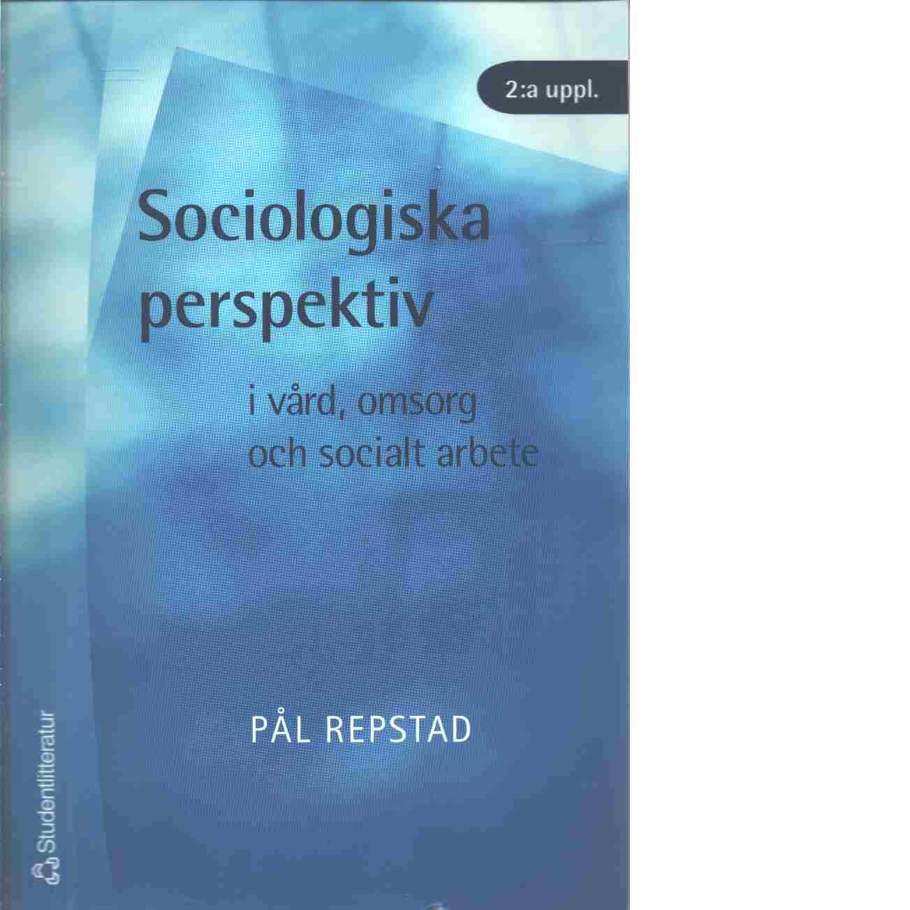 Sociologiska perspektiv i vård, omsorg och socialt arbete - Repstad, Pål
