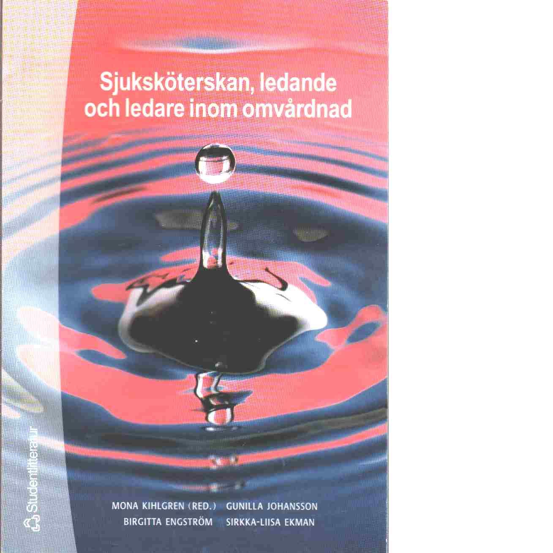Sjuksköterskan, ledande och ledare inom omvårdnad - Red. Kihlgren, Mona och Johansson, Gunilla