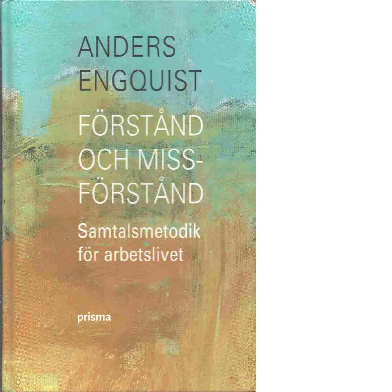 Förstånd och missförstånd : samtalsmetodik för arbetslivet - Engquist, Anders