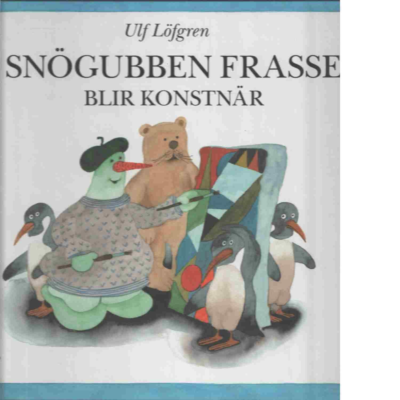 Snögubben Frasse blir konstnär - Löfgren, Ulf