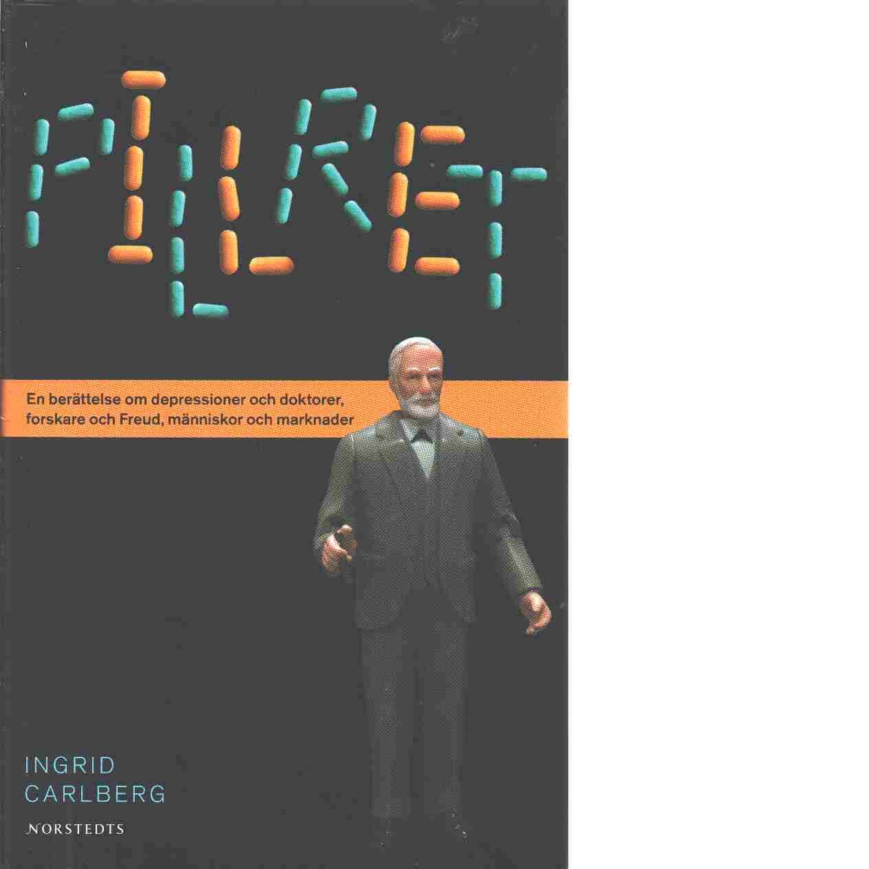 Pillret : en berättelse om depressioner och doktorer, forskare och Freud, människor och marknader - Carlberg, Ingrid