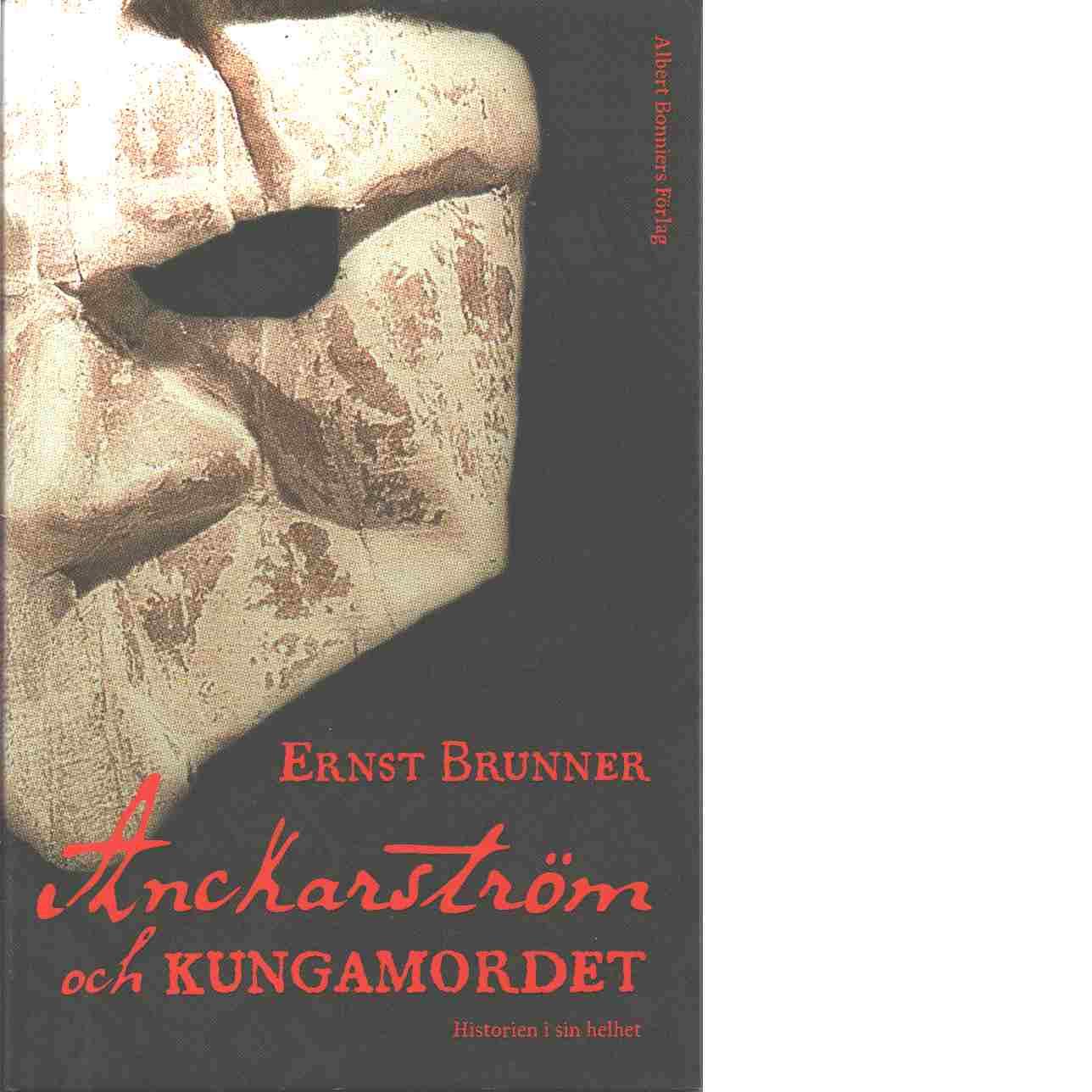 Anckarström och kungamordet : historien i sin helhet - Brunner, Ernst