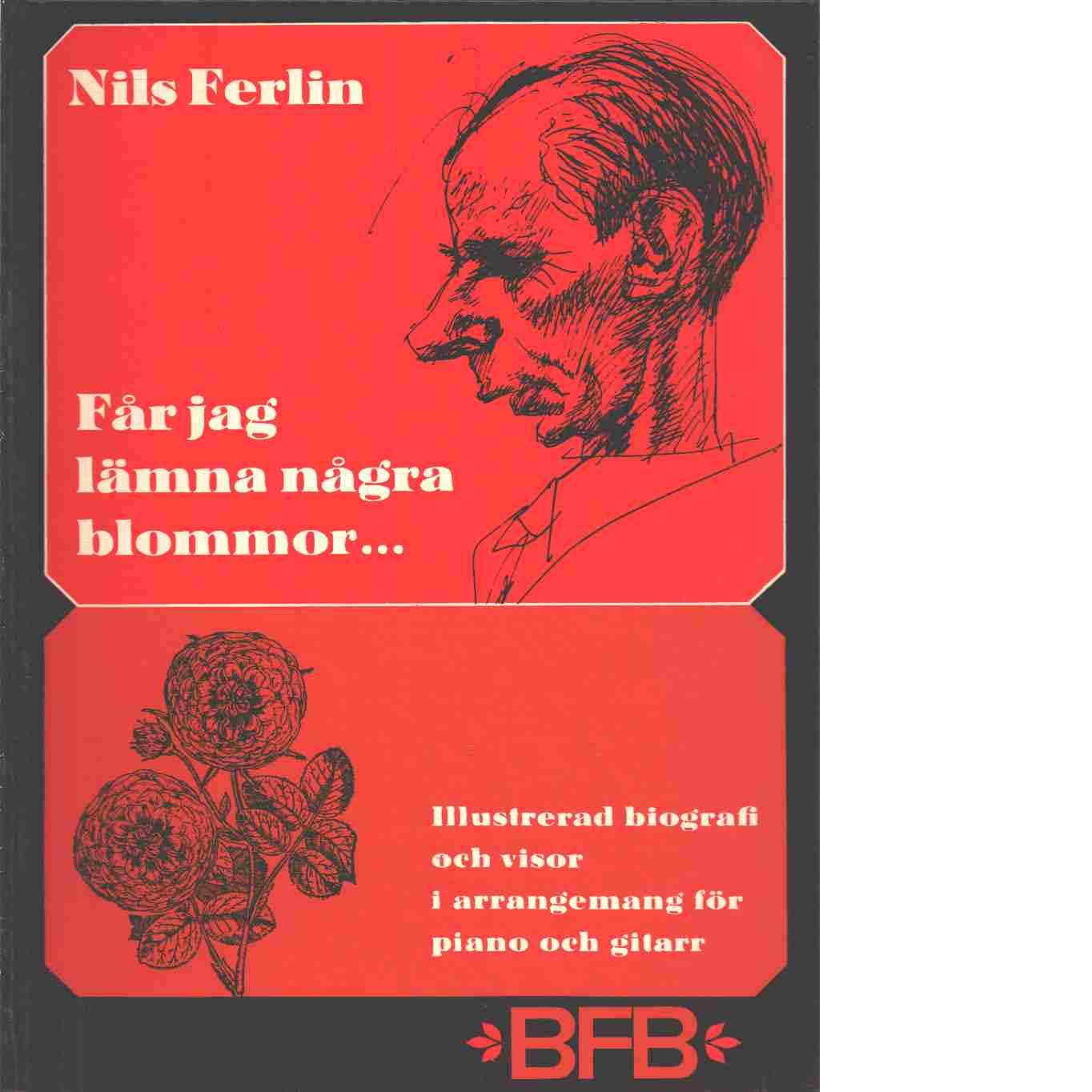 Får jag lämna några blommor- / Nils Ferlin - Ferlin, Nils