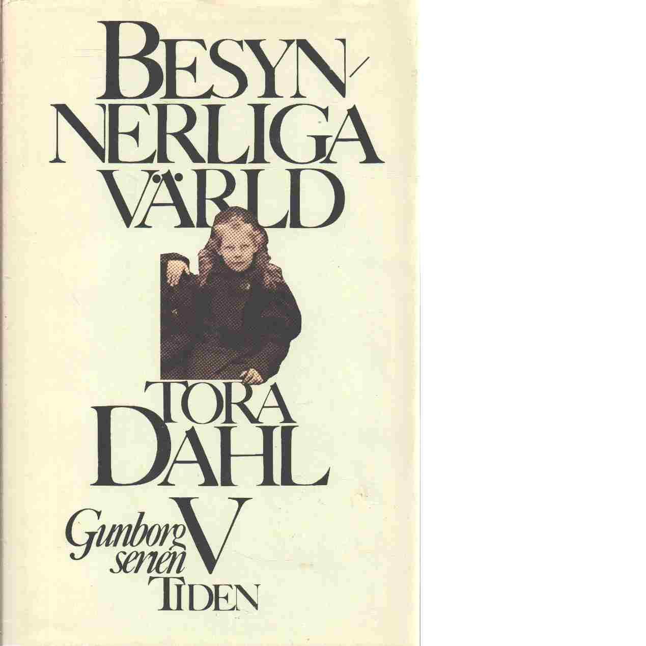 Besynnerliga värld - Dahl, Tora