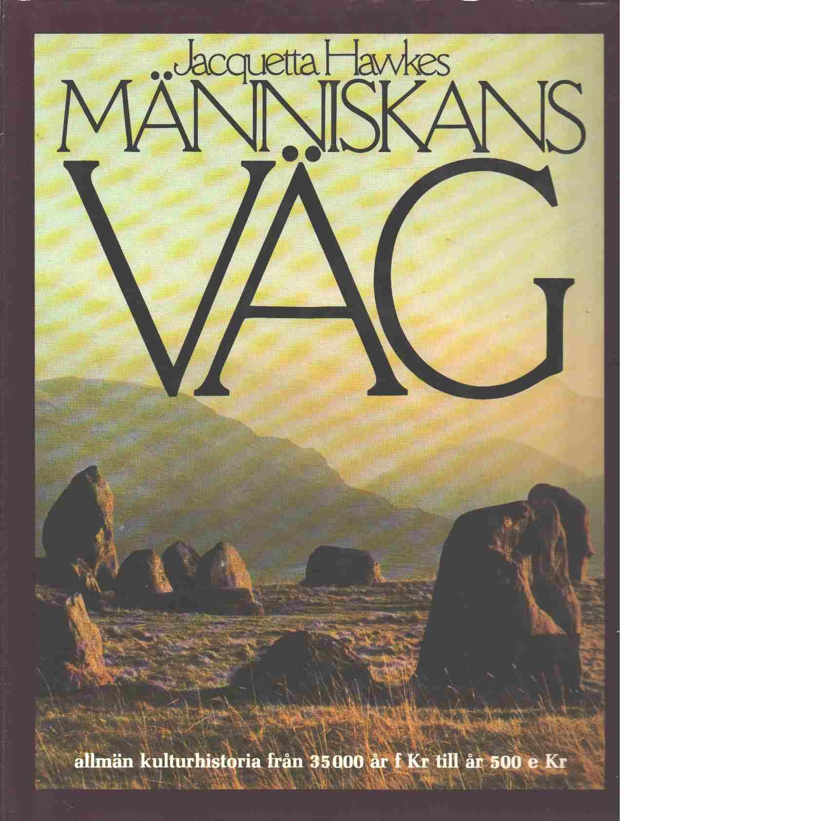 Människans väg : allmän kulturhistoria från 35000 år f Kr till år 500 e Kr - Hawkes, Jacquetta