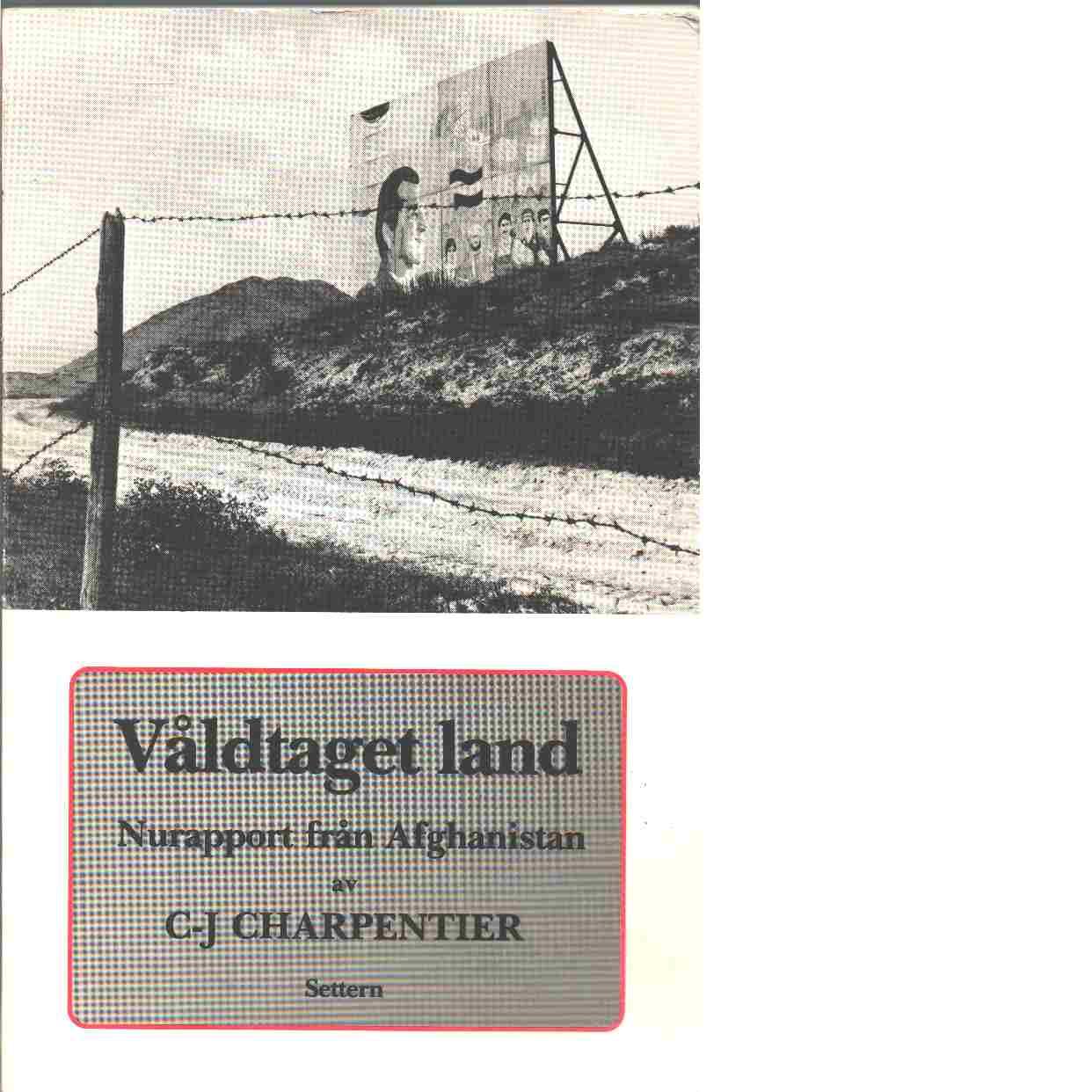 Afghanistan - våldtaget land - Charpentier, Carl-Johan