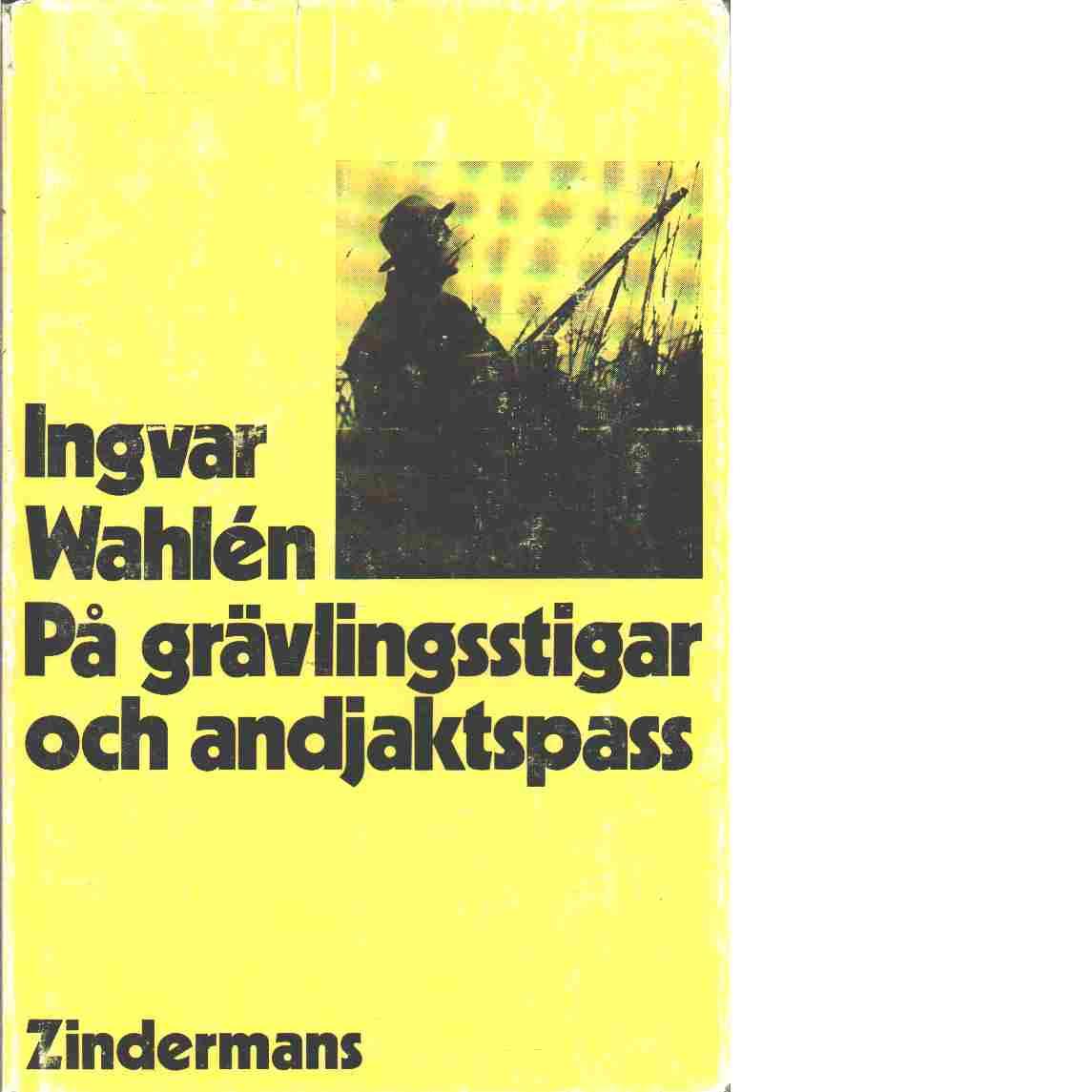 På grävlingsstigar och andjaktspass : minnen från jakter förr och nu - Wahlén, Ingvar