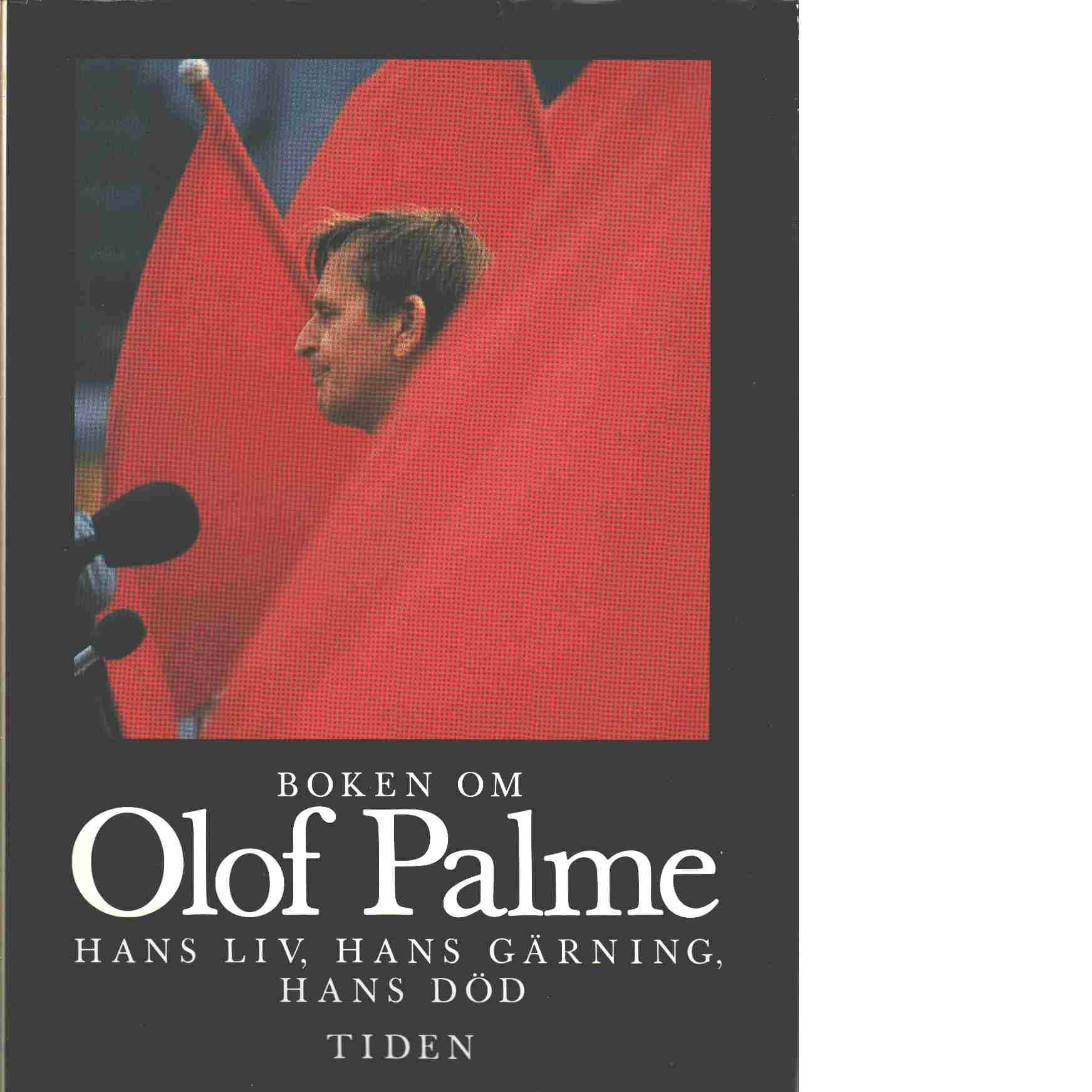 Boken om Olof Palme : hans liv, hans gärning, hans död - Red.