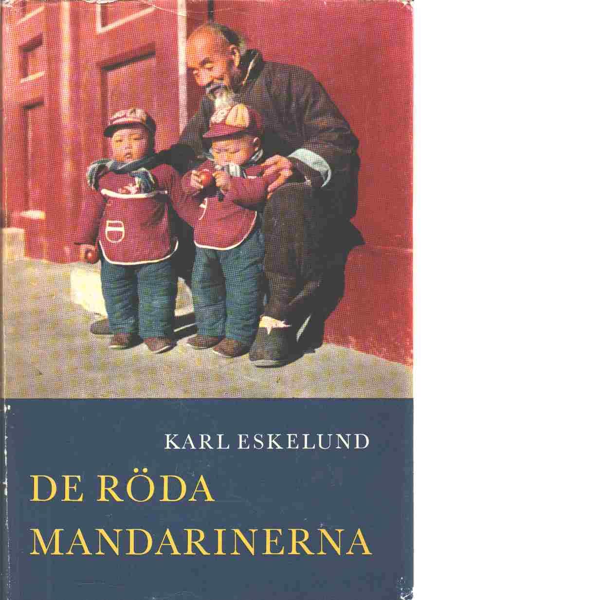 De röda mandarinerna : Reseskildring från Kina - Eskelund, Karl
