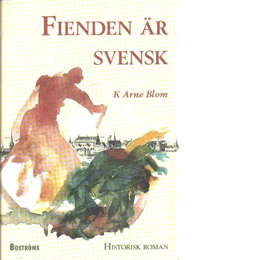 Fienden är svensk - Blom, K. Arne