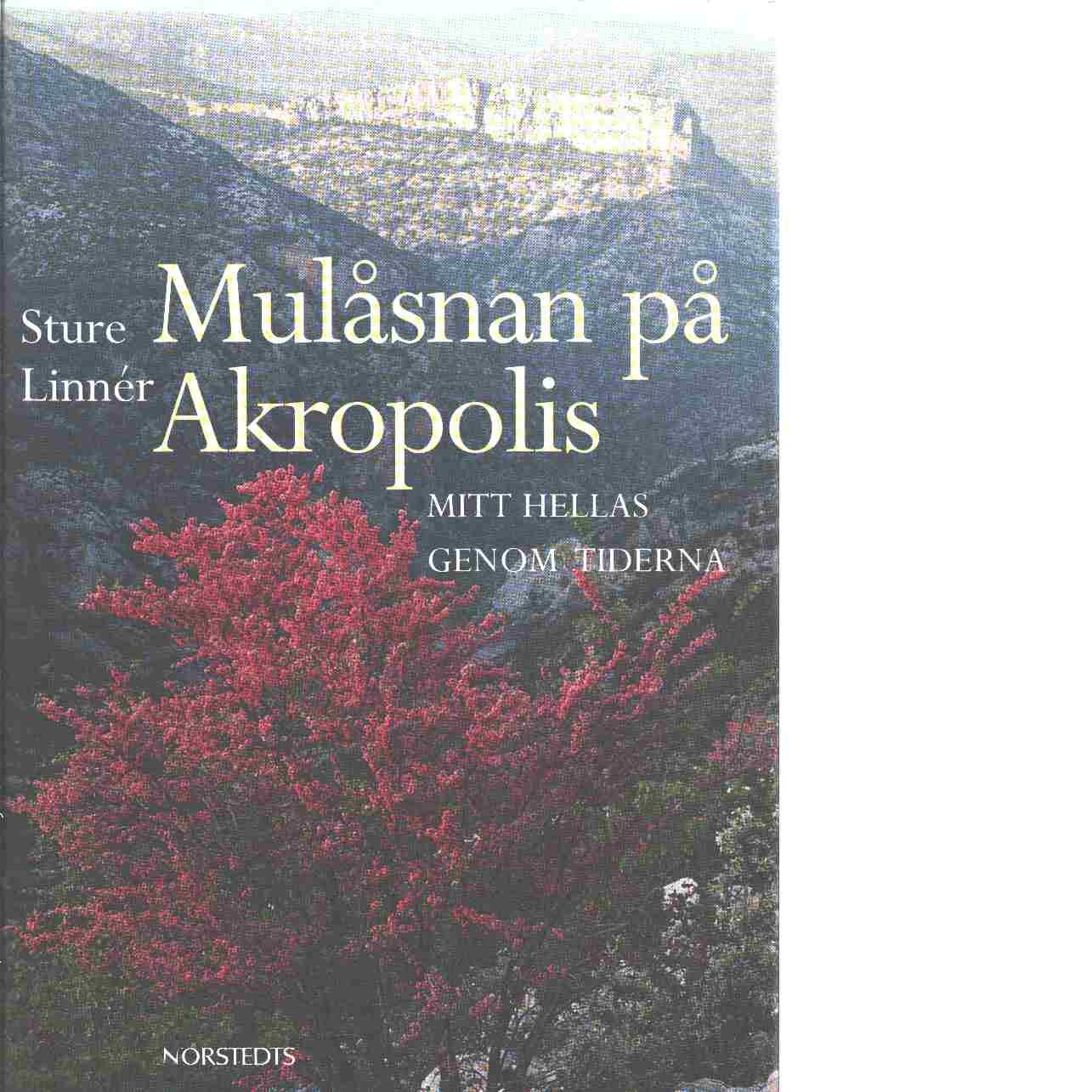 Mulåsnan på Akropolis : mitt Hellas genom tiderna - Linnér, Sture
