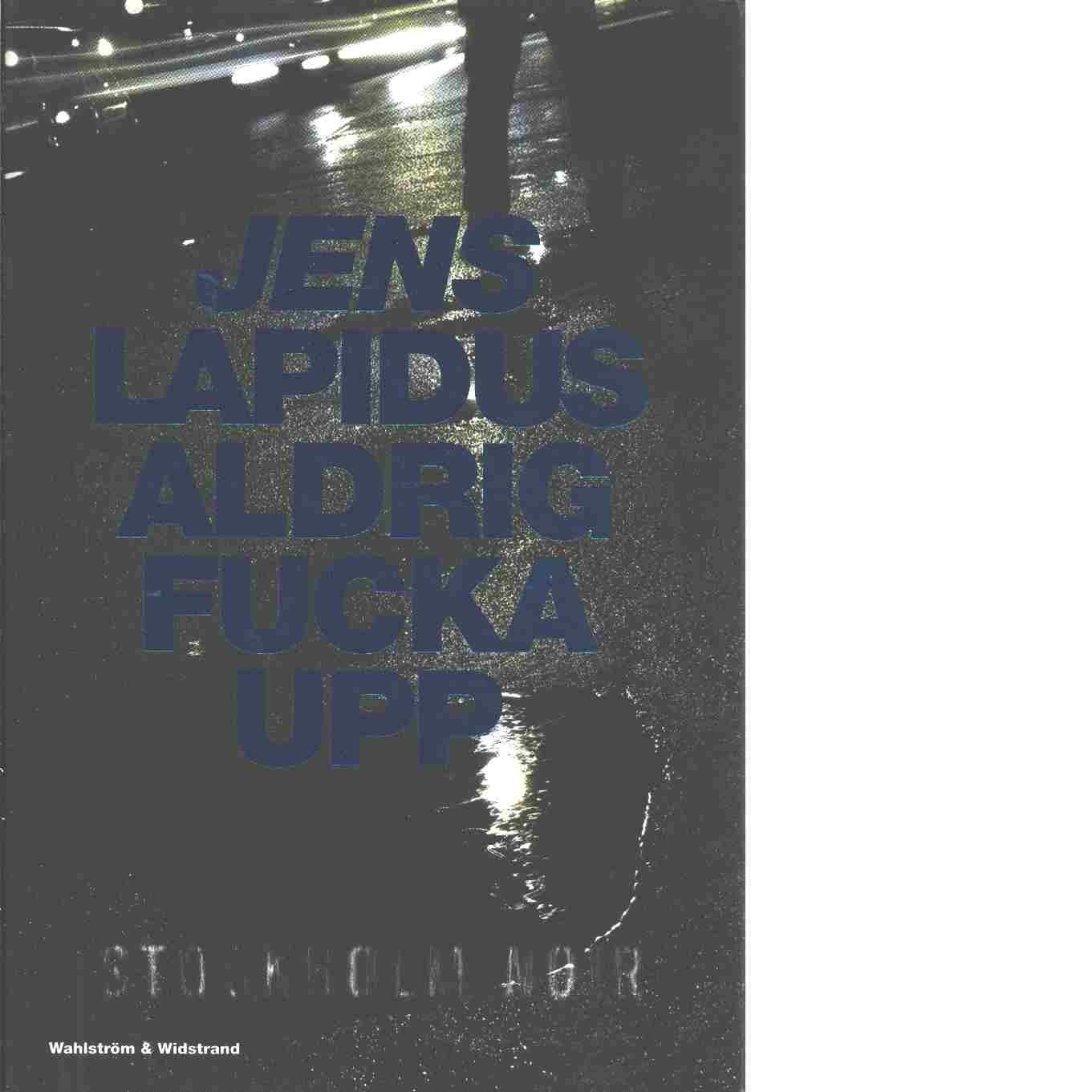 Aldrig fucka upp - Lapidus, Jens