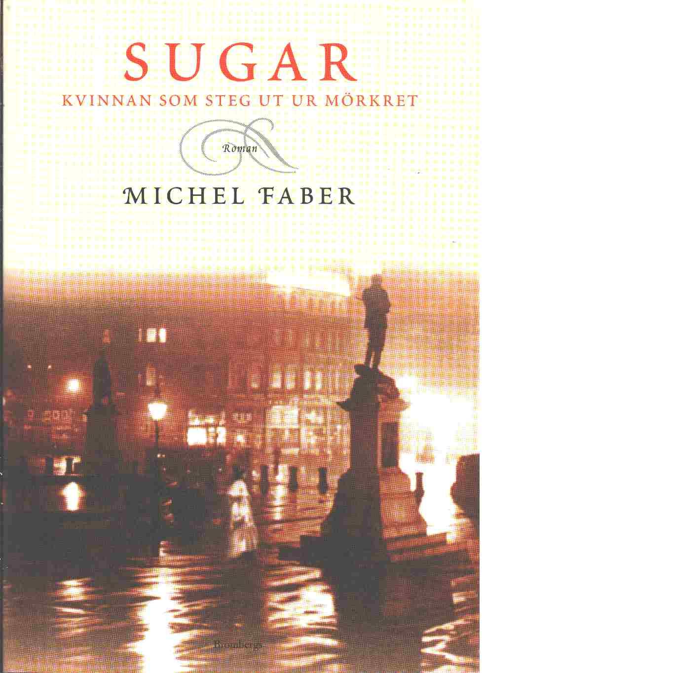 Sugar : kvinnan som steg ut ur mörkret - Faber, Michel