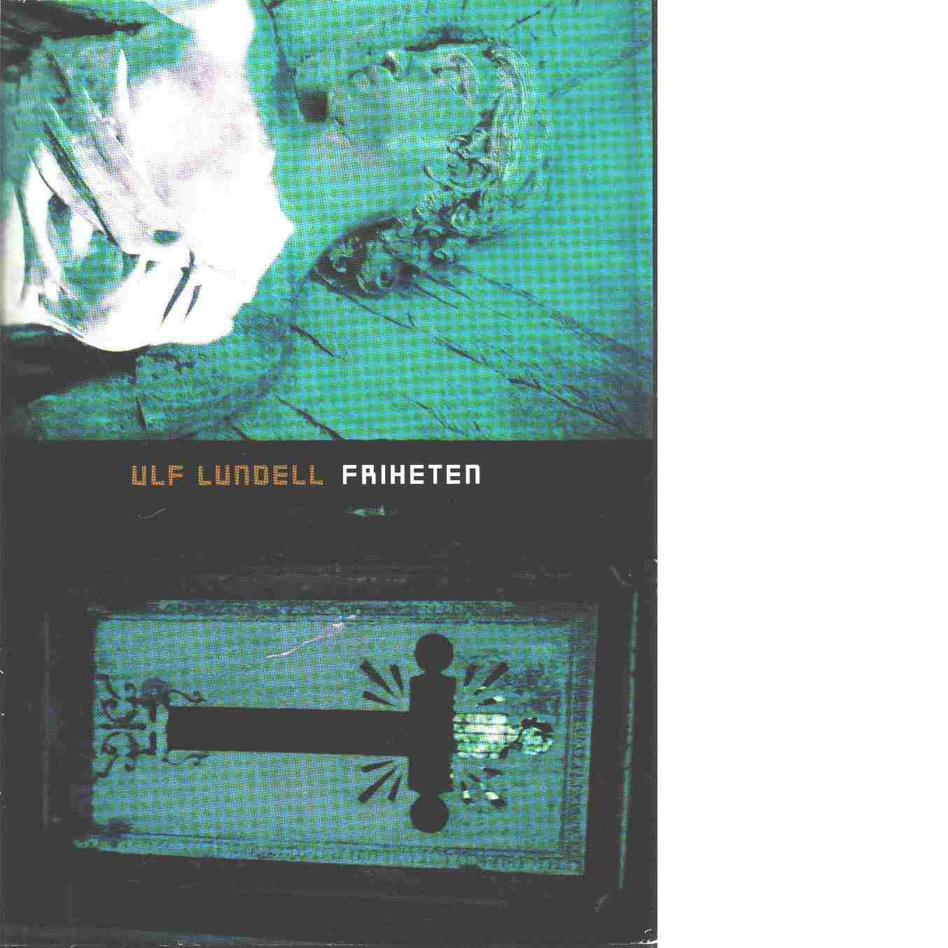Friheten - Lundell, Ulf