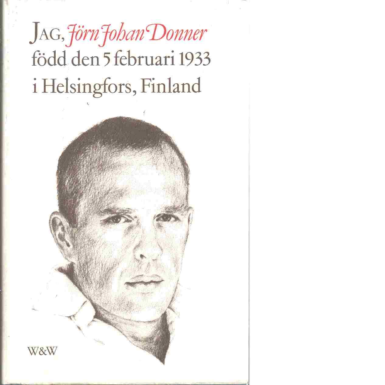 Jag, Jörn Johan Donner, född den 5 februari 1933 i Helsingfors, Finland. - Donner, Jörn