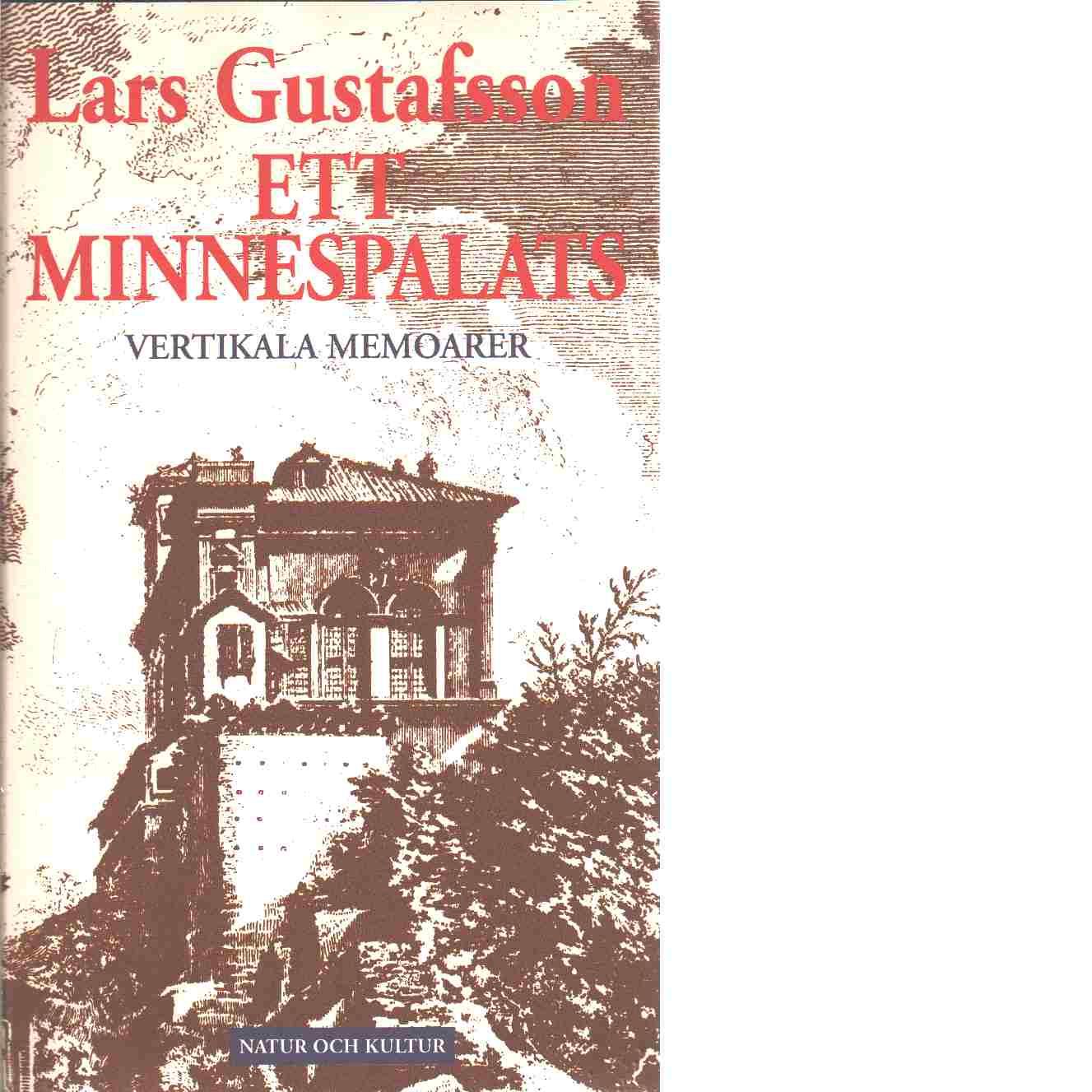 Ett minnespalats : vertikala memoarer - Gustafsson, Lars