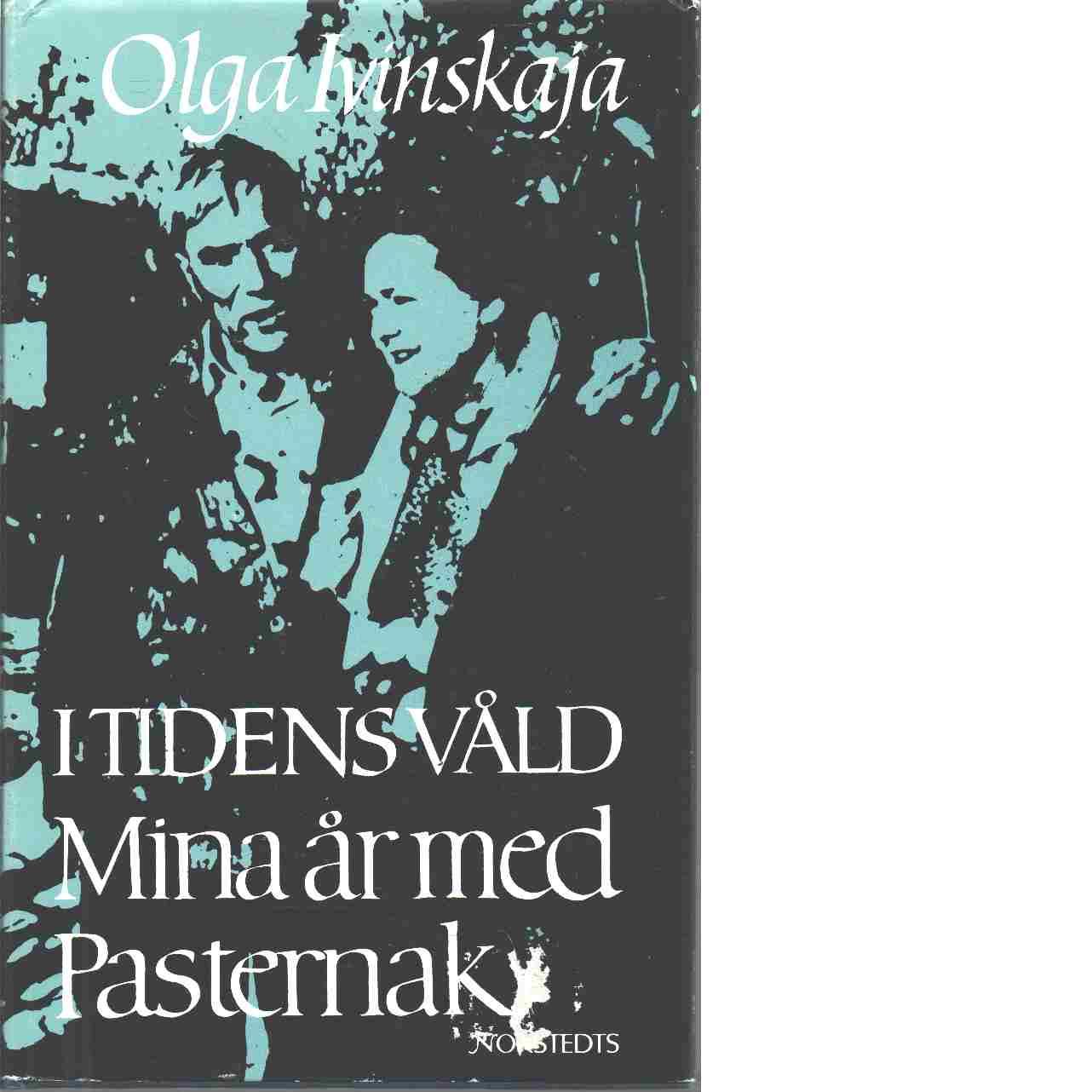 I tidens våld : mina år med Pasternak - Ivinskaja, Olʹga Vsevolodovna