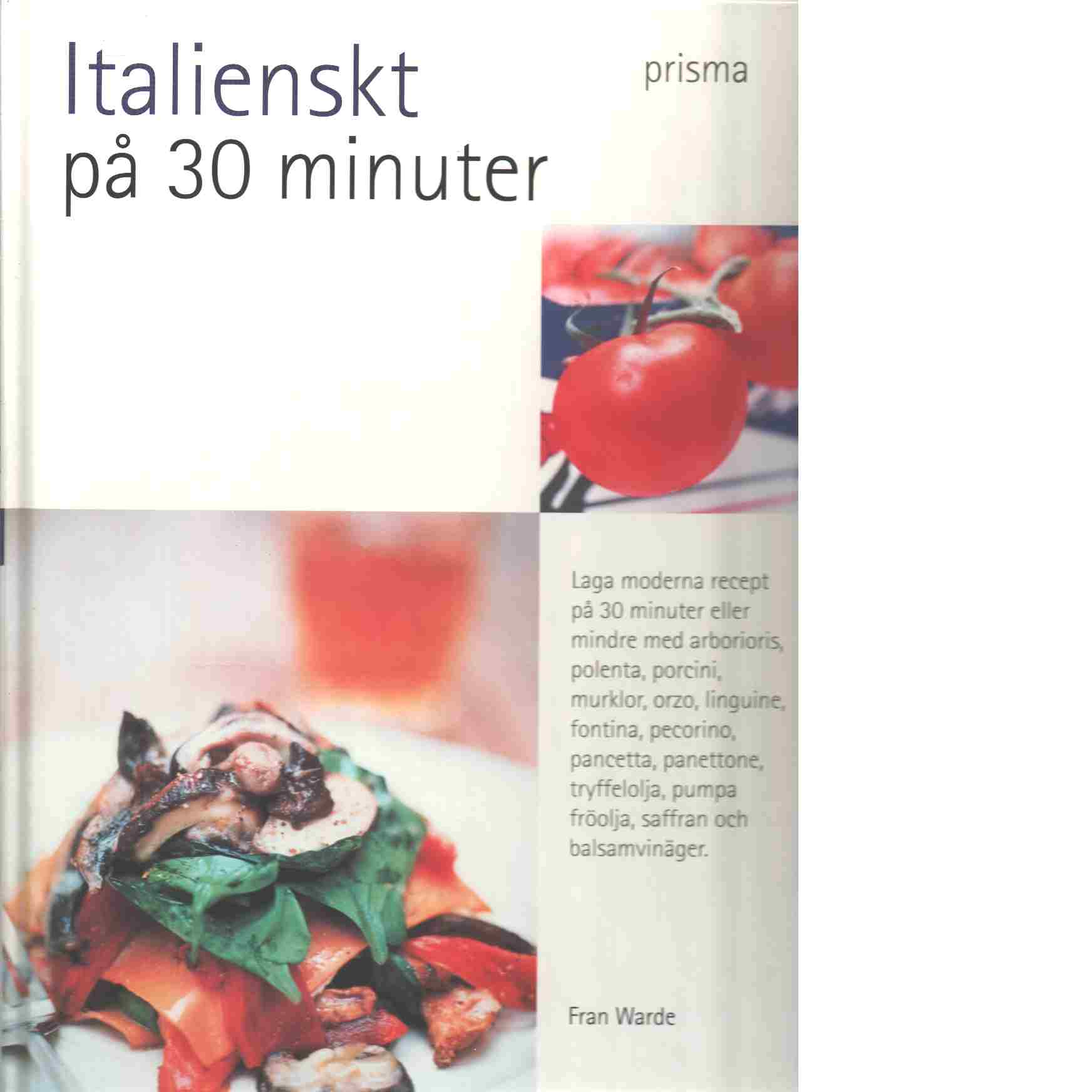 Italienskt på 30 minuter : laga moderna rätter på 30 minuter eller mindre - Warde, Fran
