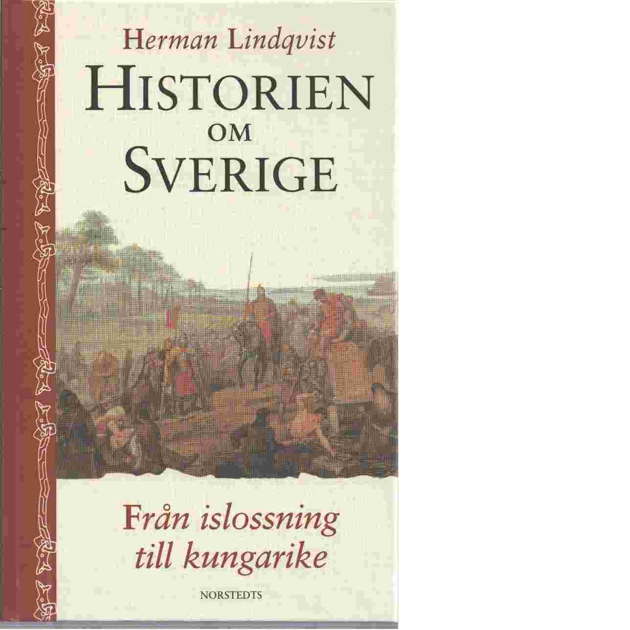 Historien om Sverige. Från islossning till kungarike - Lindqvist, Herman