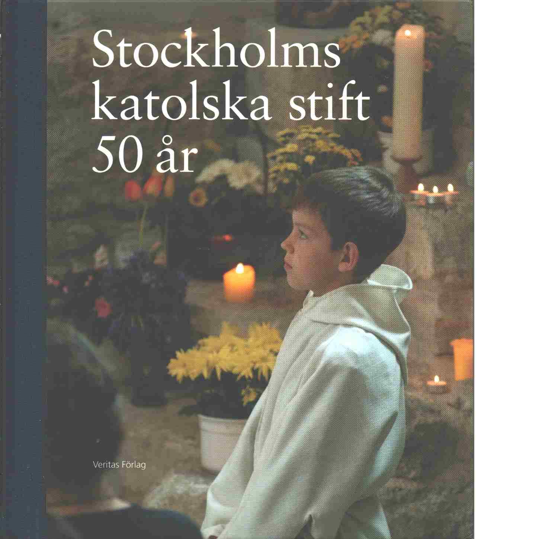 Stockholms katolska stift 50 år - Red. Hellström, Hans