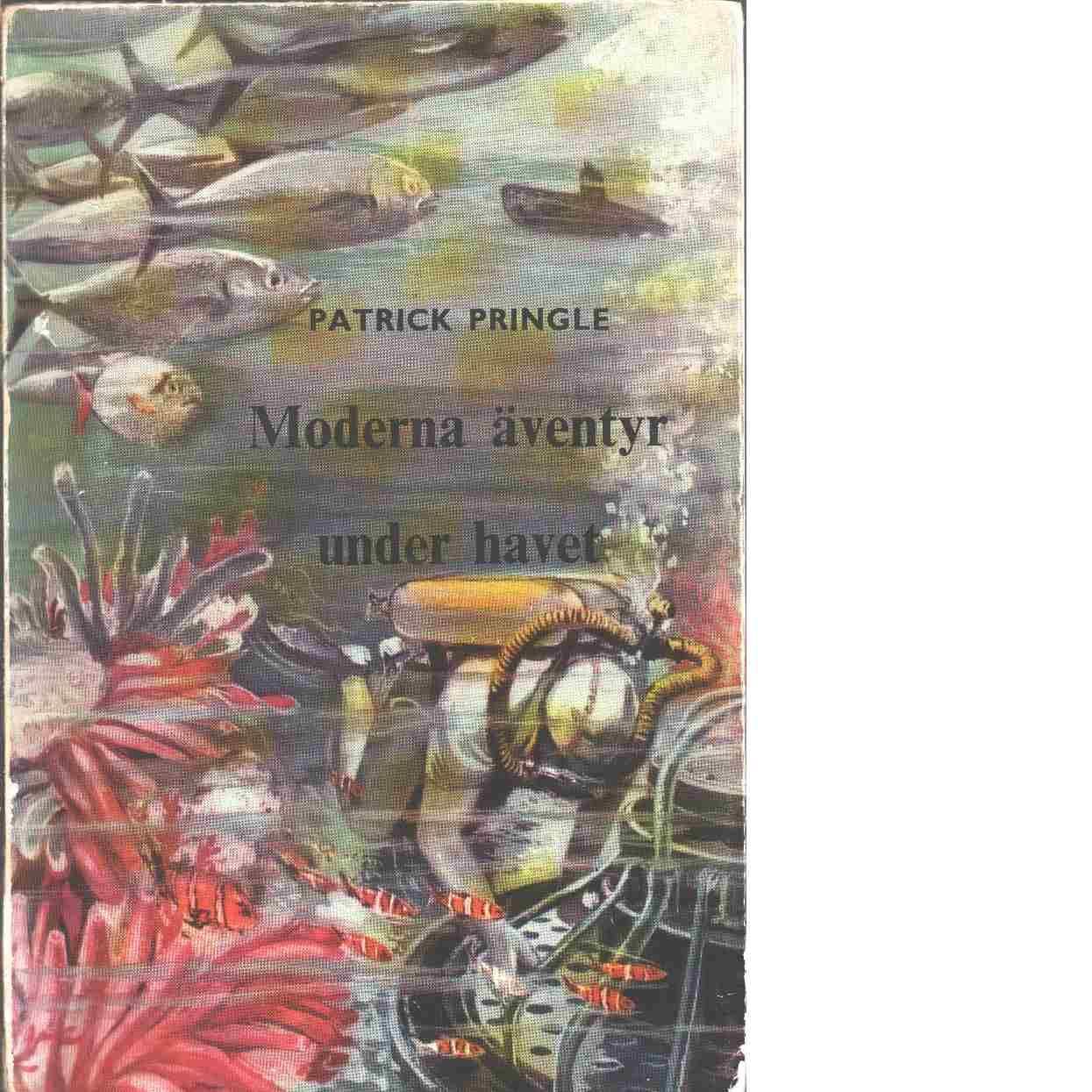 Moderna äventyr under havet. - Pringle, Patrick