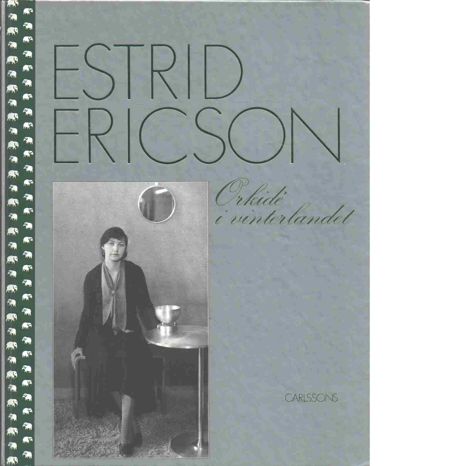 Estrid Ericson : orkidé i vinterlandet - Red. Boman, Monica
