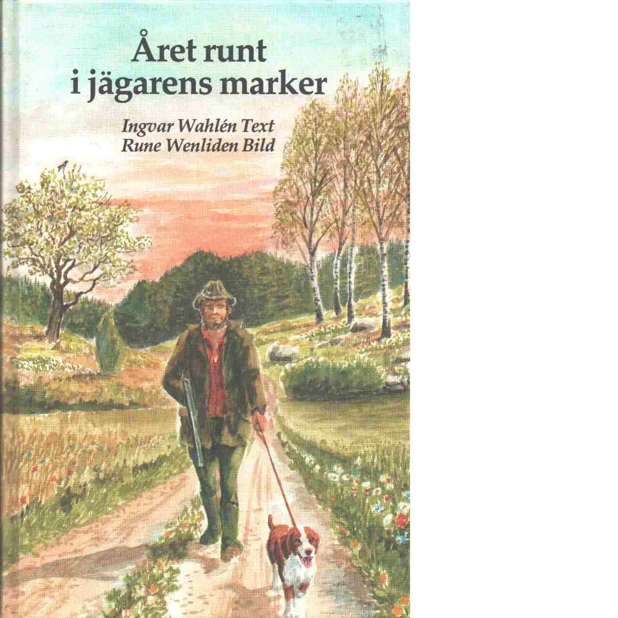 Året runt i jägarens marker - Wahlén, Ingvar