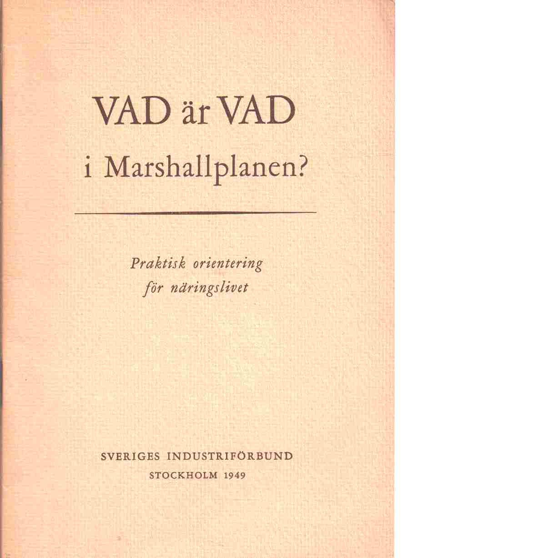 Vad är vad i Marshallplanen? : praktisk orientering för näringslivet - Red. Sveriges industriförbund