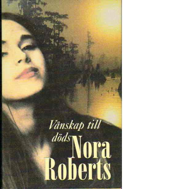 Vänskap till döds - Roberts, Nora