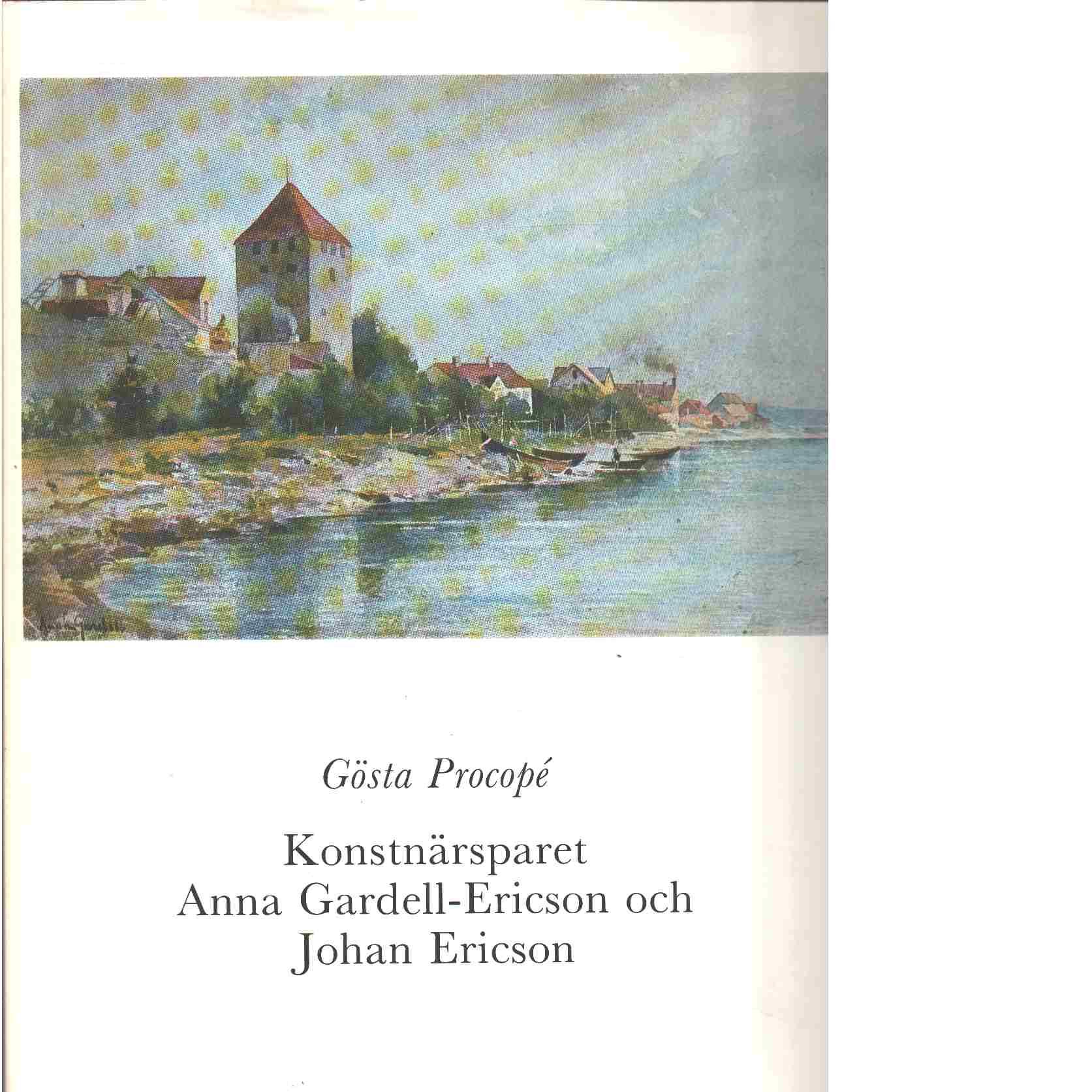 Konstnärsparet Anna Gardell-Ericson och Johan Ericson : en minnesbok - Procopé, Gösta
