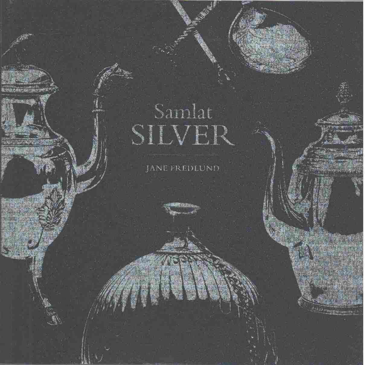Samlat silver från Gävleborg i länsmuseets samlingar - Fredlund, Jane