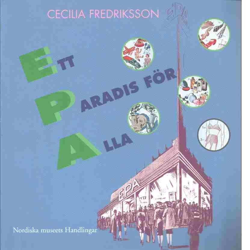 Ett paradis för alla : EPA mellan folkhem och förförelse - Fredriksson, Cecilia