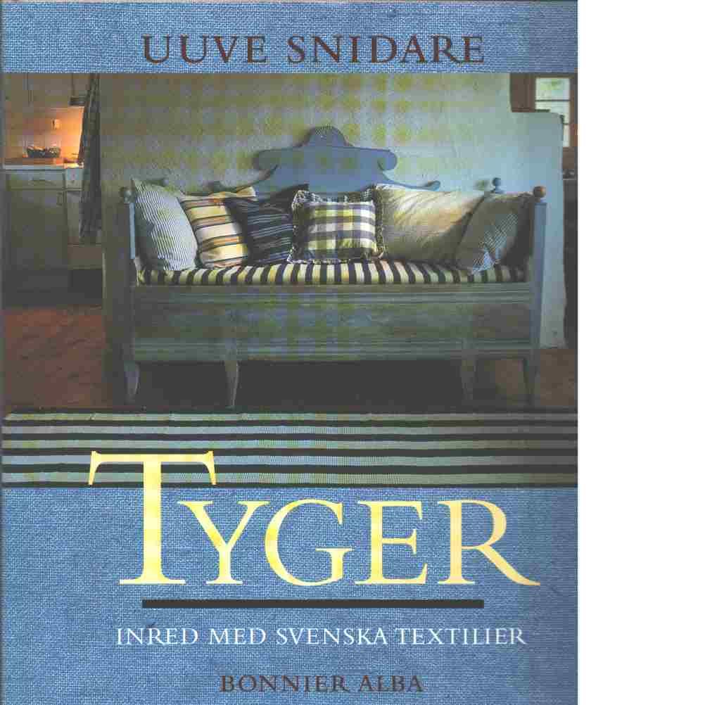 Tyger : inred med svenska textilier - Snidare, Uuve
