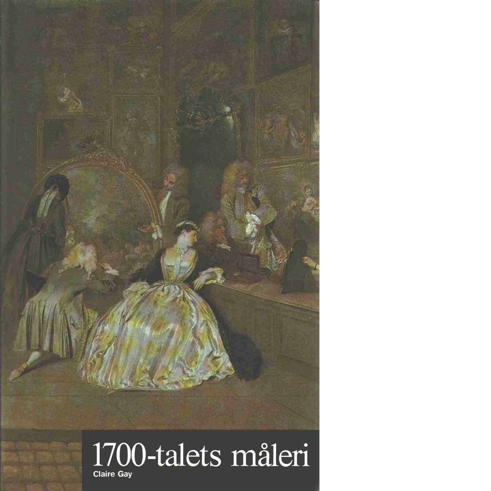 Konstens världshistoria. 14 1700-talets måleri - Red. Schaeffner, Claude och Gay, Claire
