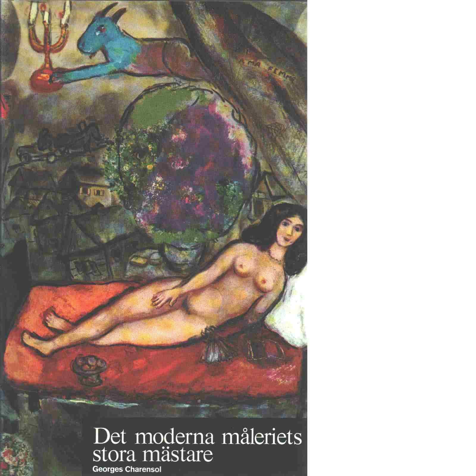 Det moderna måleriets stora mästare Konstens världshistoria. 22 - Red. Schaeffner, Claude  och Charensol, Georges