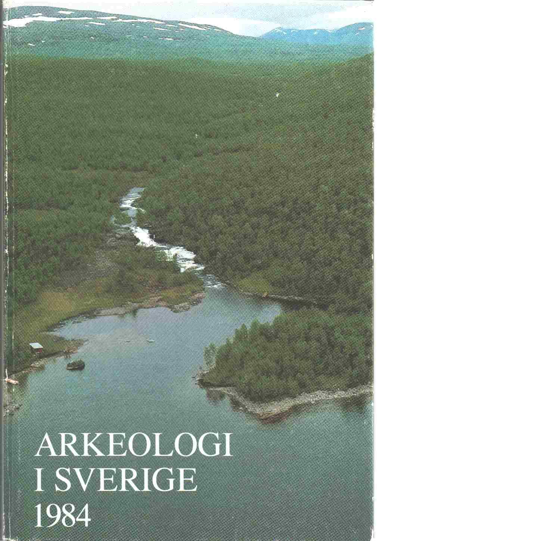Arkeologi i Sverige. 1984 del. 2 - Red. Riksantikvarieämbetet