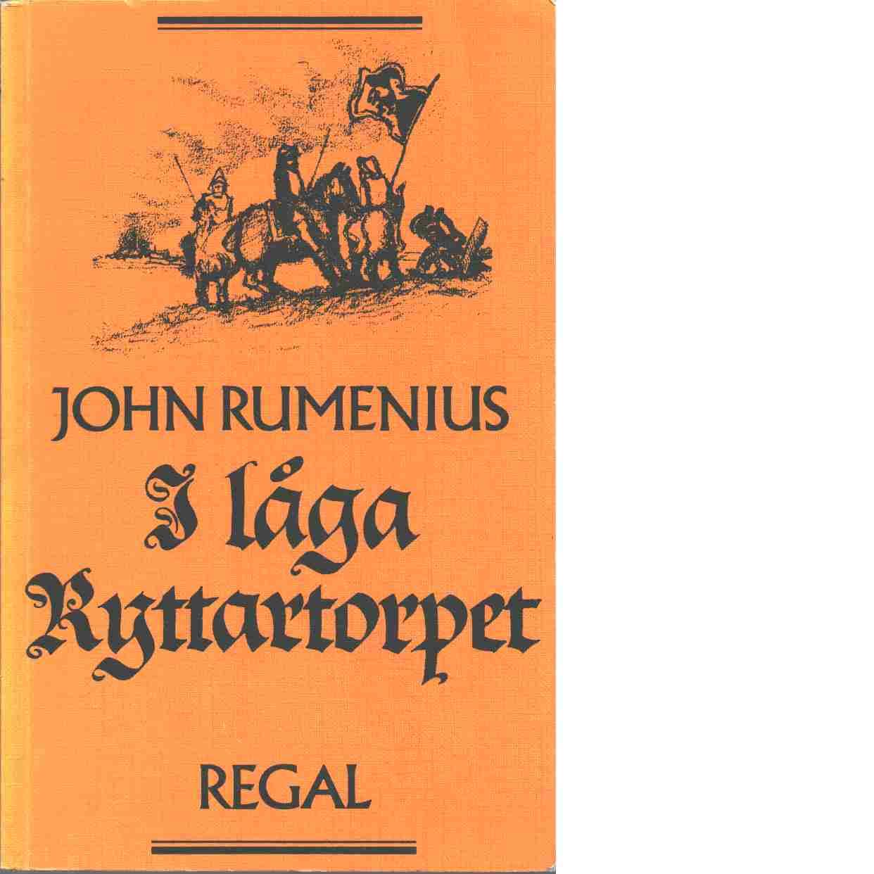 I låga ryttartorpet : historisk roman - Rumenius, John