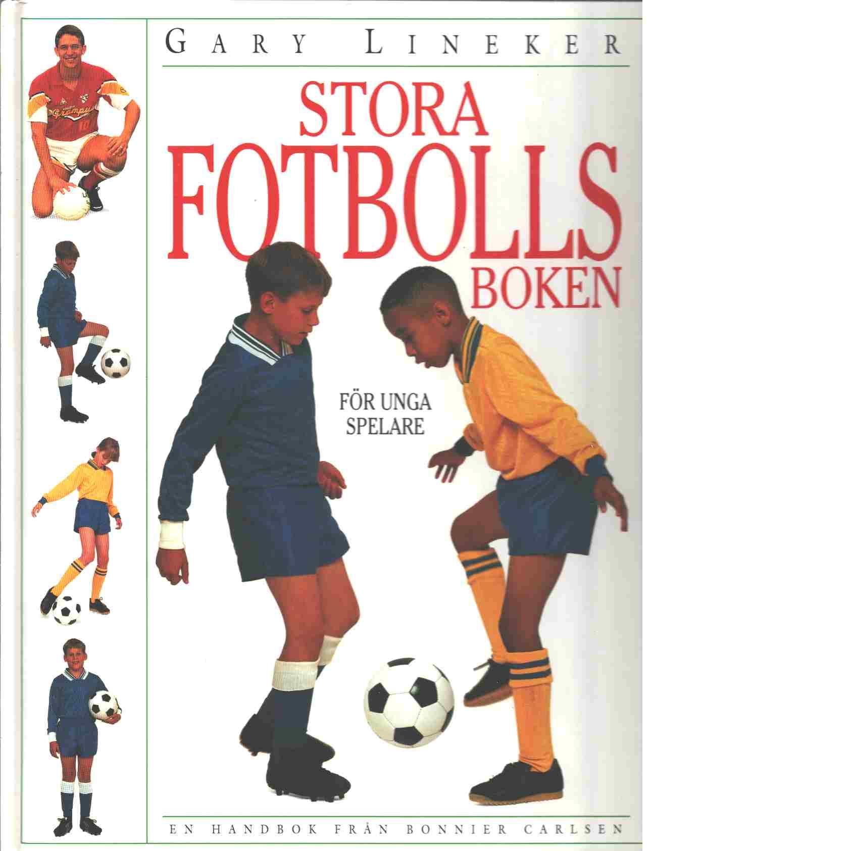 Stora fotbollsboken för unga spelare - Lineker, Gary
