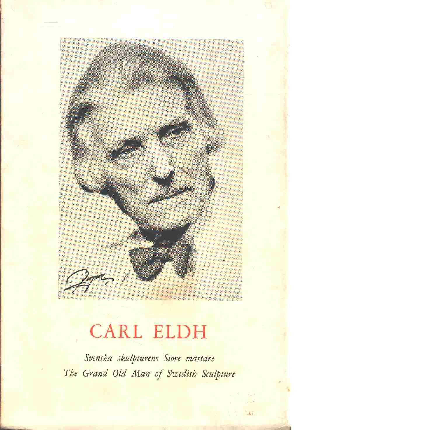 Carl Eldh : en minnesskrift = memorial publication - Eldh, Brita