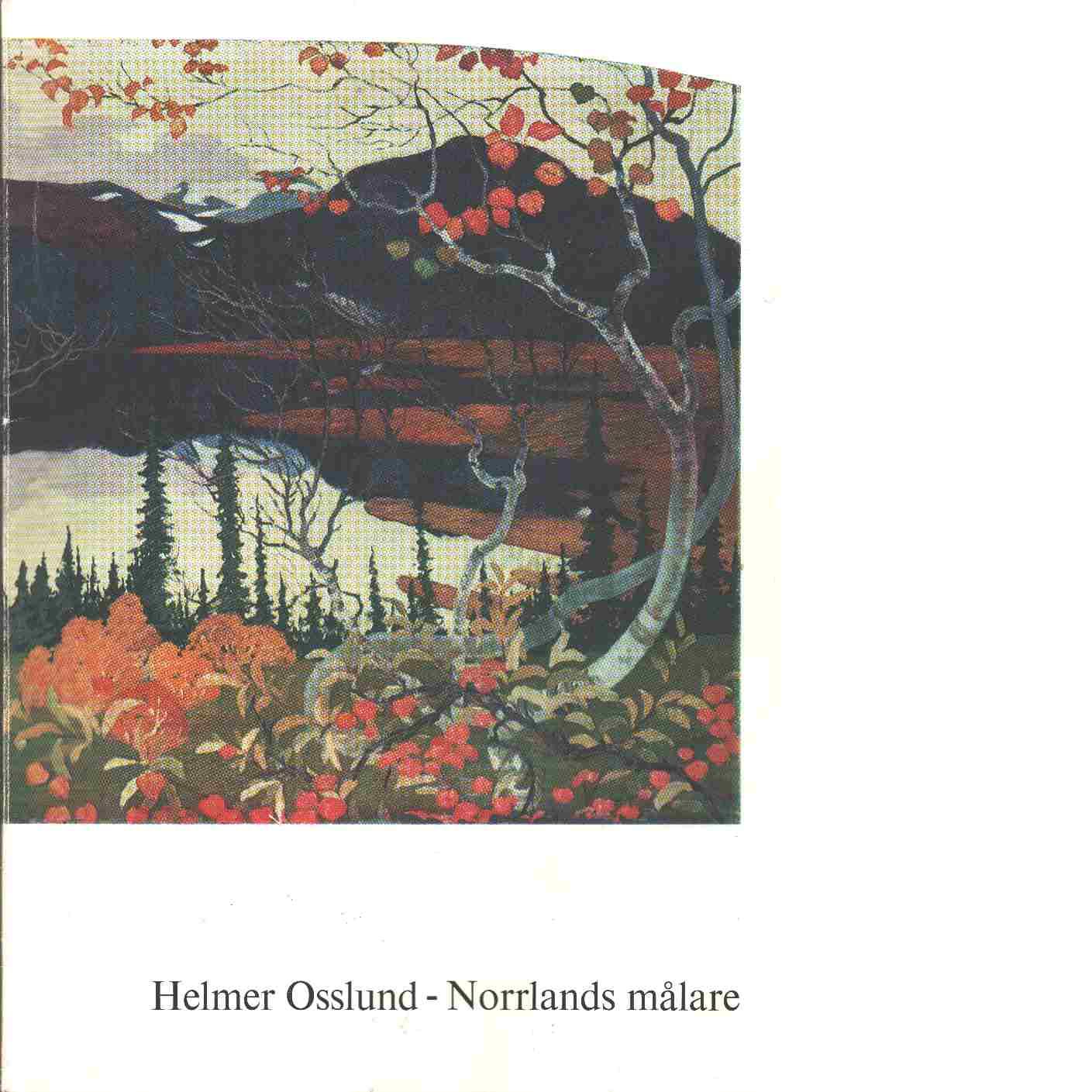 Helmer Osslund - Norrlands målare - Red. Reuterswärd, Patrik