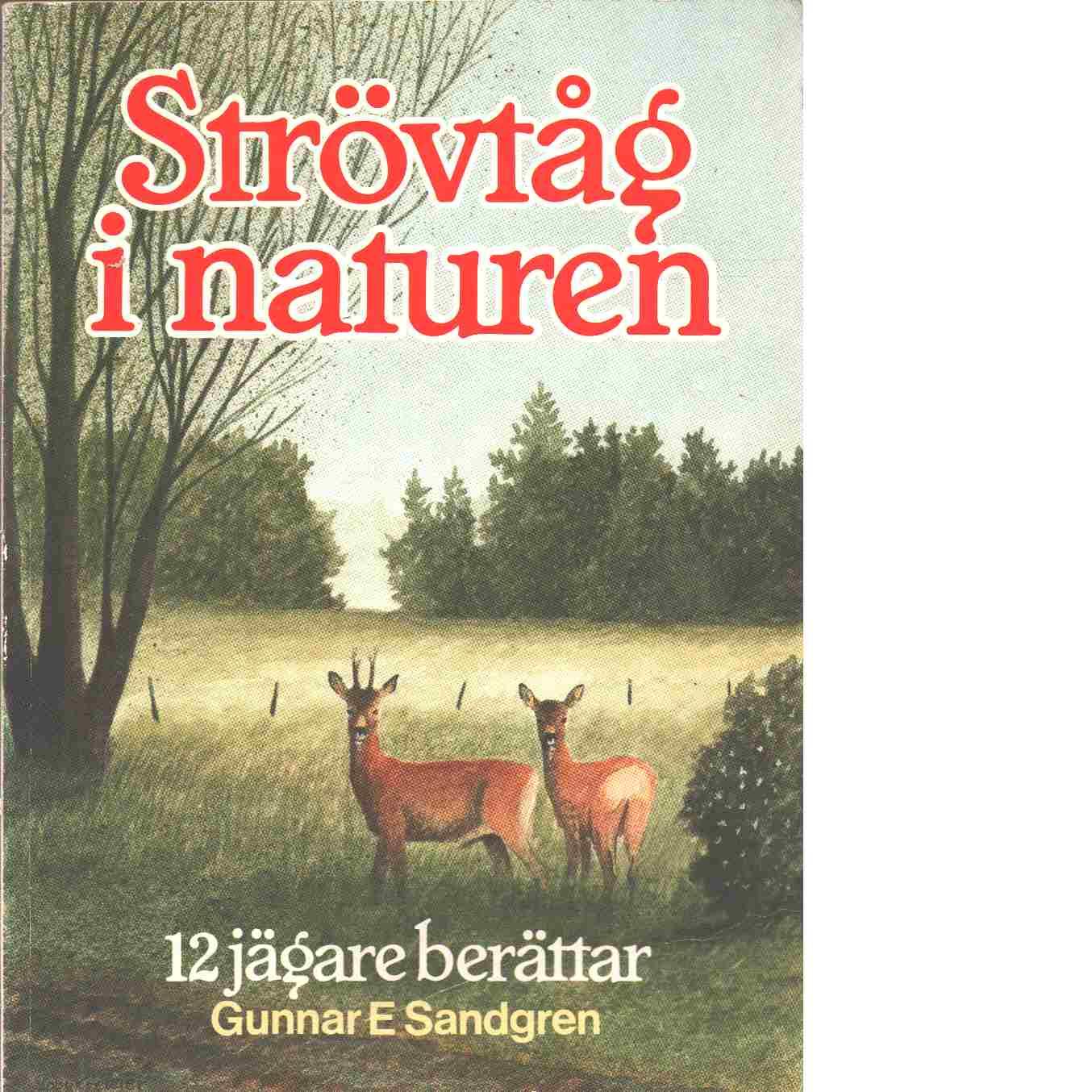 Strövtåg i naturen : 12 jägare berättar - Red. Sandgren, Gunnar E.