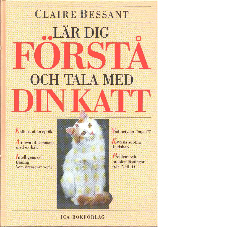 Lär dig förstå och tala med din katt - Bessant, Claire