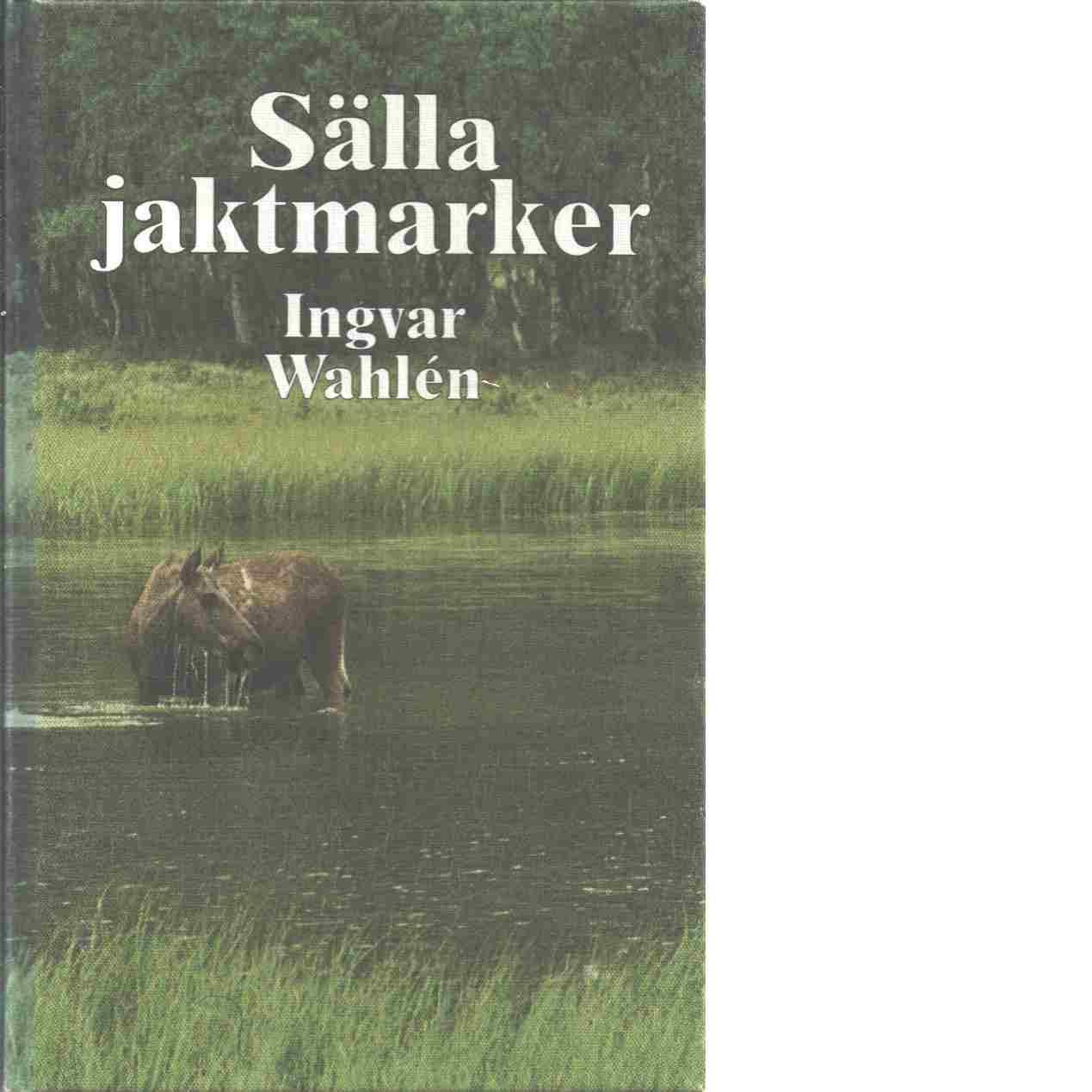Sälla jaktmarker - Wahlén, Ingvar