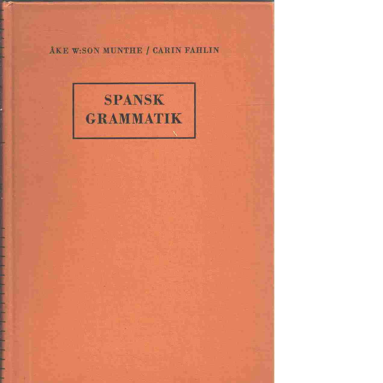 Spansk grammatik - Munthe, Åke W:son och Fahlin, Carin