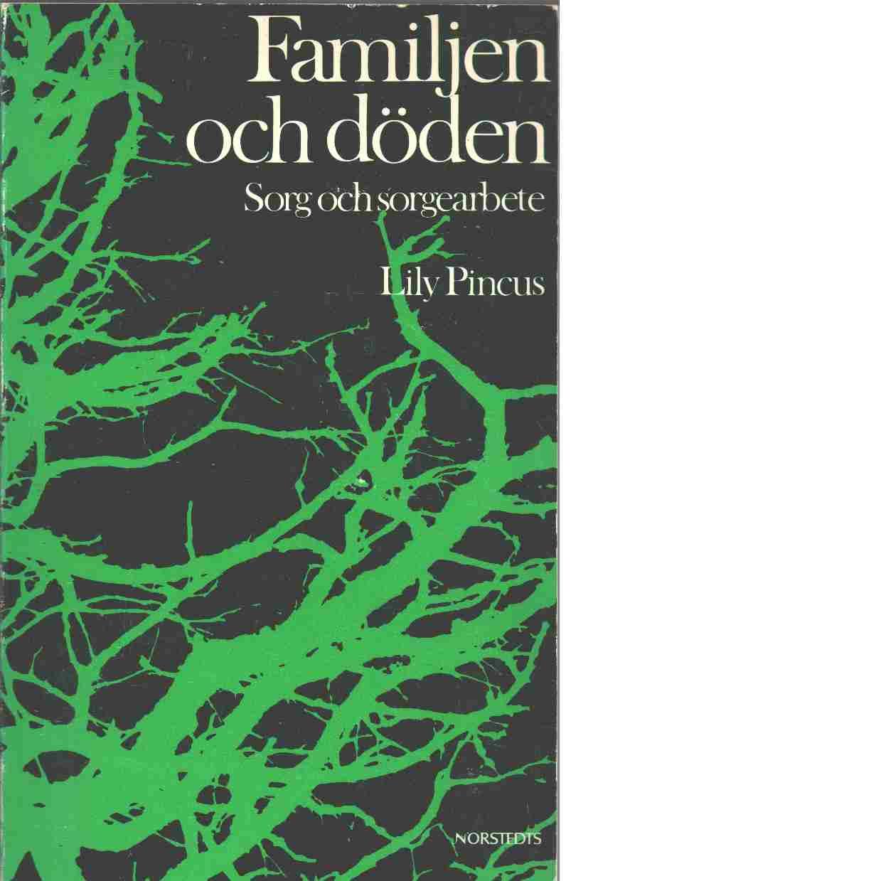 Familjen och döden : sorg och sorgearbete - Pincus, Lily