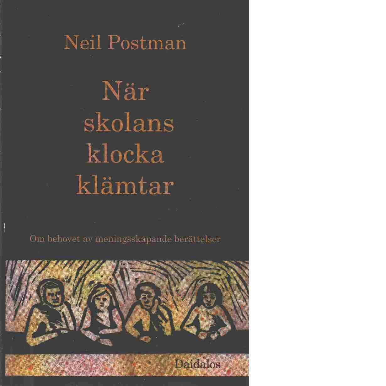 När skolans klocka klämtar : om behovet av meningsskapande berättelser - Postman, Neil