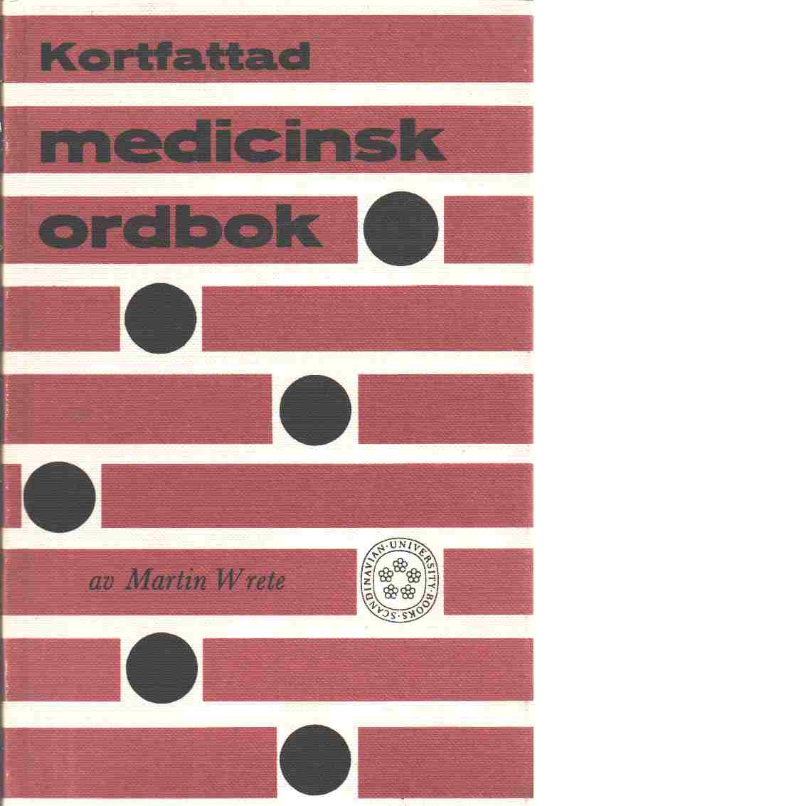 Kortfattad medicinsk ordbok - Wrete, Martin