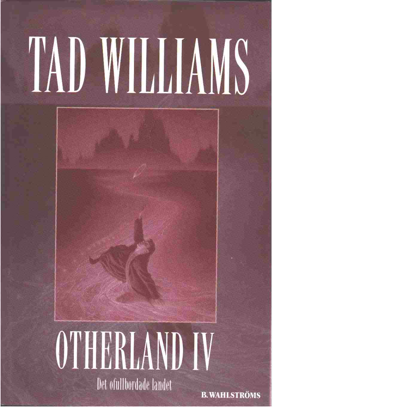 Otherland. D. 4, Det ofullbordade landet - Williams, Tad