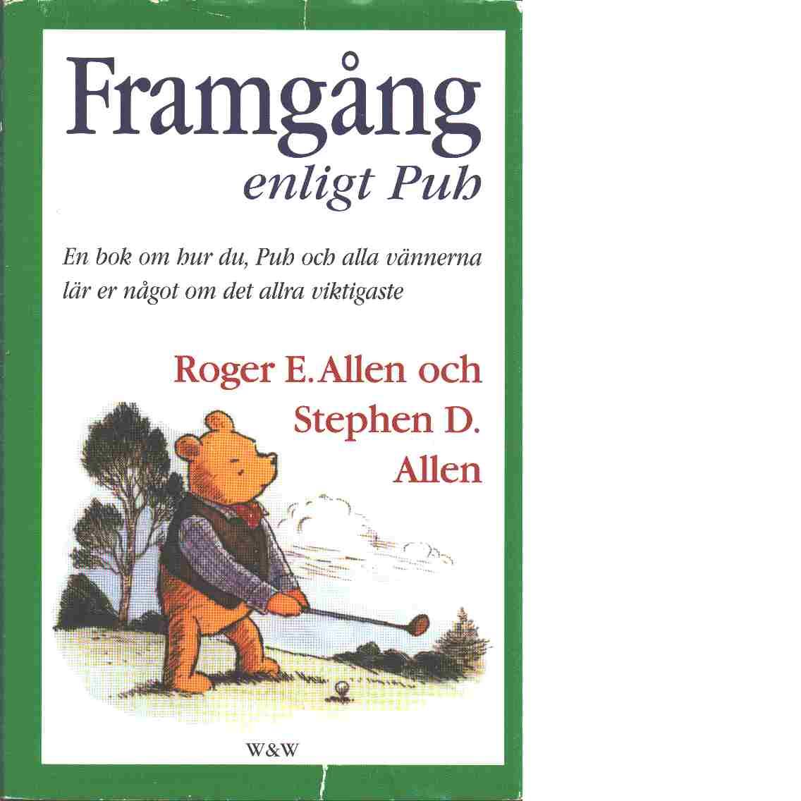 Framgång enligt Puh : en bok om hur du, Puh och alla vännerna lär er något om det allra viktigaste - Allen, Roger E.  och Allen, Stephen D.