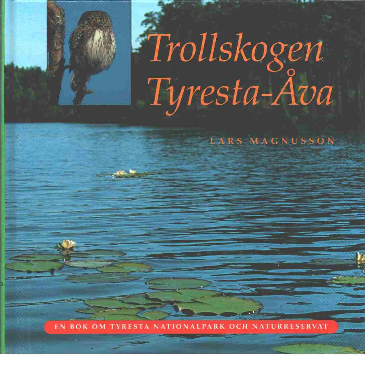 Trollskogen Tyresta-Åva : en bok om Tyresta nationalpark och naturreservat - Magnusson, Lars